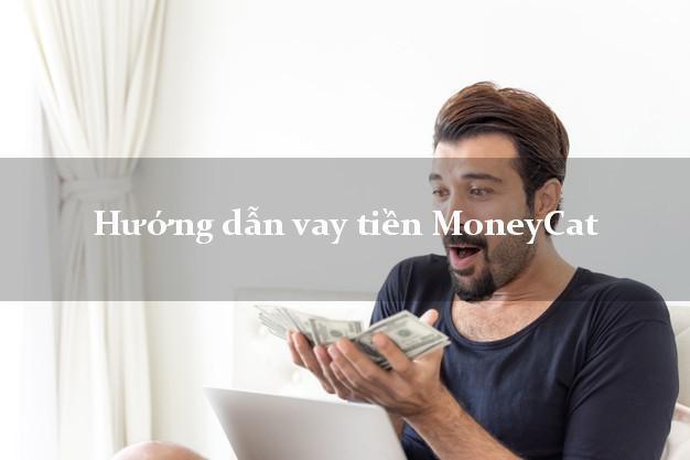 Hướng dẫn vay tiền MoneyCat