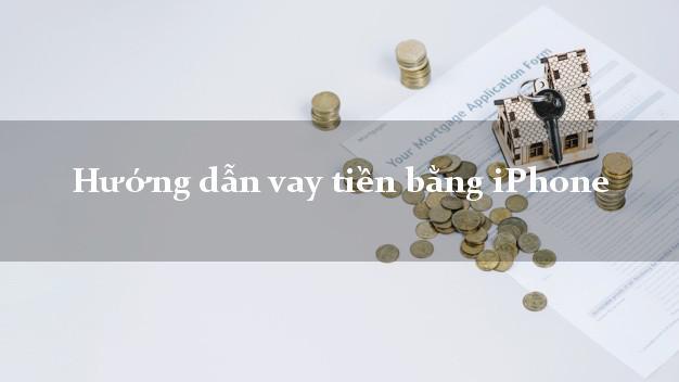 Hướng dẫn vay tiền bằng iPhone