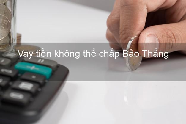Vay tiền không thế chấp Bảo Thắng Lào Cai
