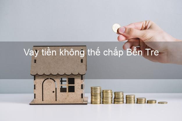 Vay tiền không thế chấp Bến Tre