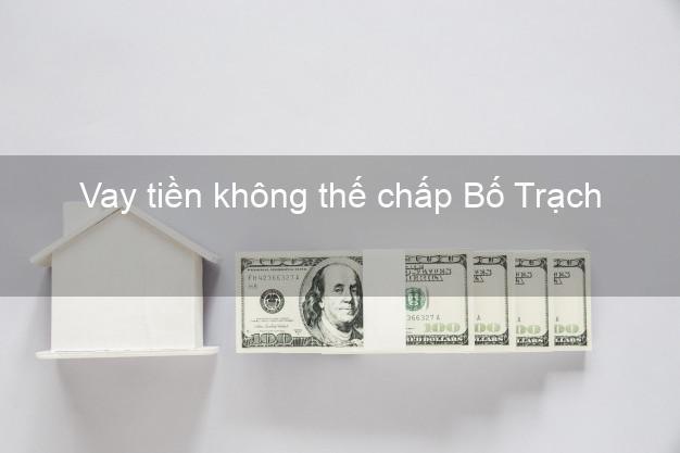 Vay tiền không thế chấp Bố Trạch Quảng Bình