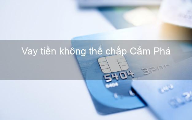Vay tiền không thế chấp Cẩm Phả Quảng Ninh