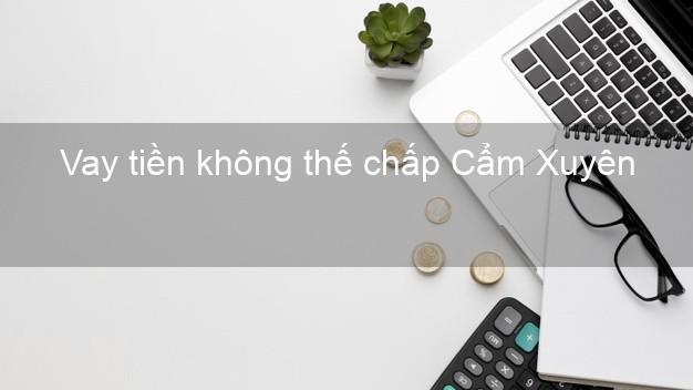 Vay tiền không thế chấp Cẩm Xuyên Hà Tĩnh