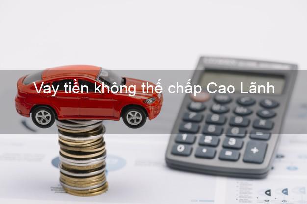 Vay tiền không thế chấp Cao Lãnh Đồng Tháp
