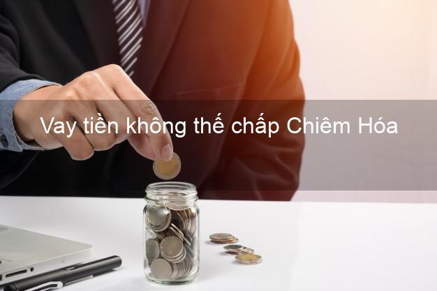 Vay tiền không thế chấp Chiêm Hóa Tuyên Quang