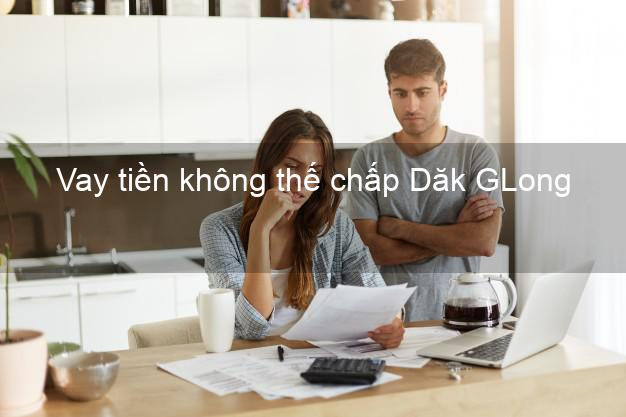 Vay tiền không thế chấp Dăk GLong Đắk Nông