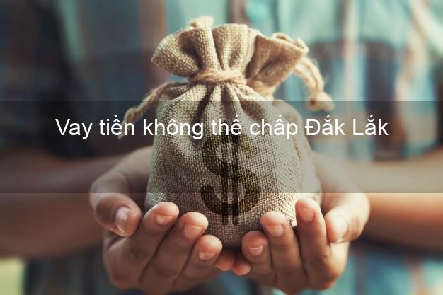 Vay tiền không thế chấp Đắk Lắk