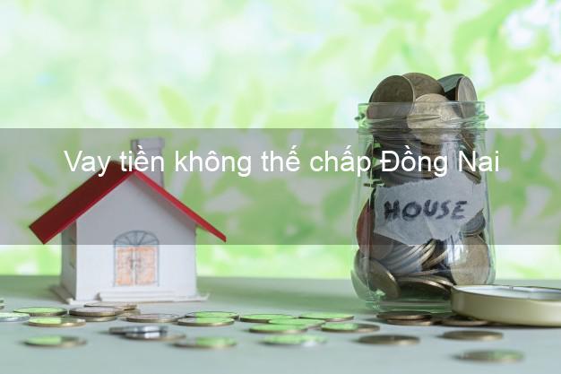 Vay tiền không thế chấp Đồng Nai