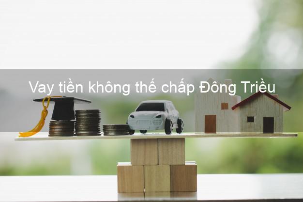 Vay tiền không thế chấp Đông Triều Quảng Ninh