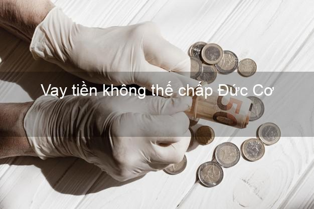 Vay tiền không thế chấp Đức Cơ Gia Lai