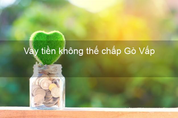 Vay tiền không thế chấp Gò Vấp Hồ Chí Minh