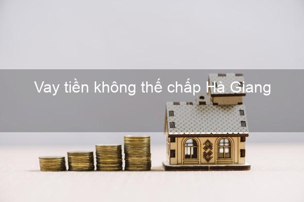 Vay tiền không thế chấp Hà Giang