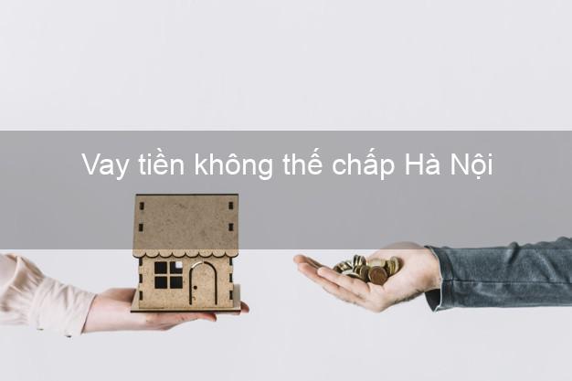 Vay tiền không thế chấp Hà Nội