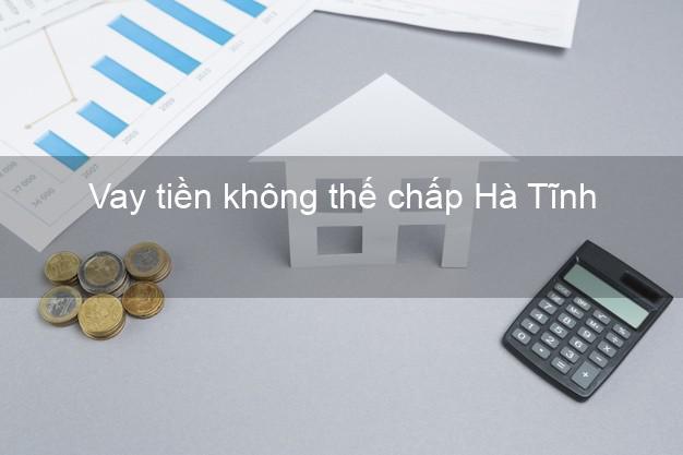 Vay tiền không thế chấp Hà Tĩnh