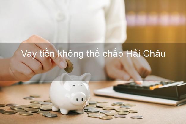 Vay tiền không thế chấp Hải Châu Đà Nẵng