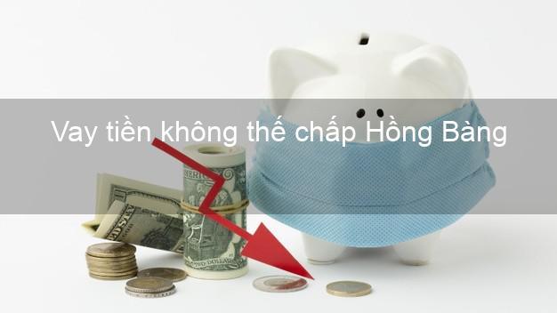 Vay tiền không thế chấp Hồng Bàng Hải Phòng