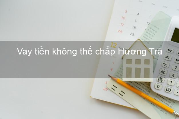 Vay tiền không thế chấp Hương Trà Thừa Thiên Huế