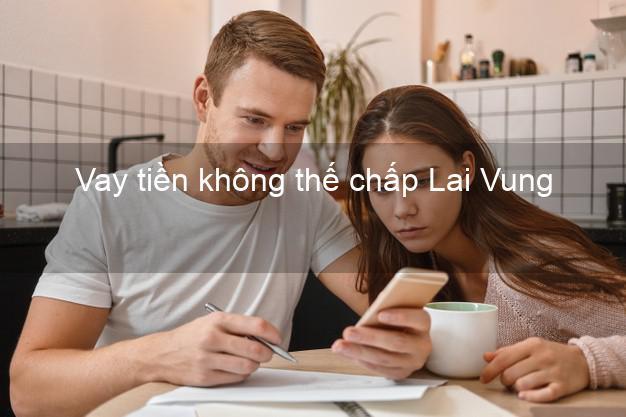 Vay tiền không thế chấp Lai Vung Đồng Tháp