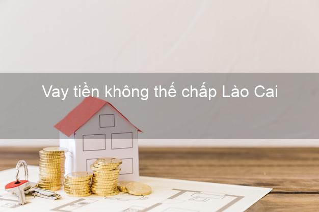 Vay tiền không thế chấp Lào Cai