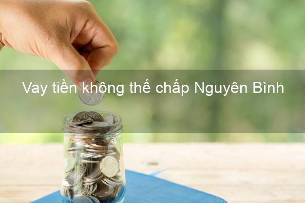 Vay tiền không thế chấp Nguyên Bình Cao Bằng