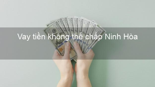 Vay tiền không thế chấp Ninh Hòa Khánh Hòa