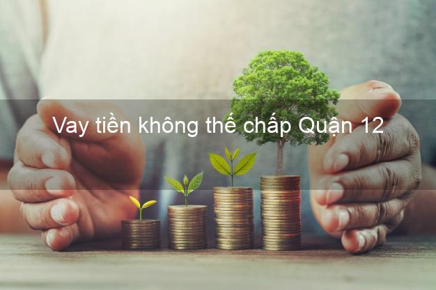 Vay tiền không thế chấp Quận 12 Hồ Chí Minh