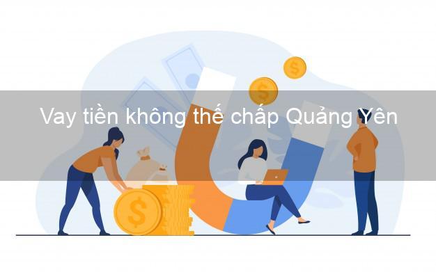 Vay tiền không thế chấp Quảng Yên Quảng Ninh