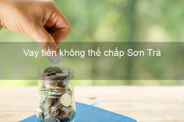 Vay tiền không thế chấp Sơn Trà Đà Nẵng