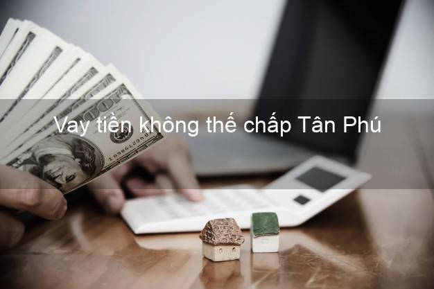 Vay tiền không thế chấp Tân Phú Đồng Nai
