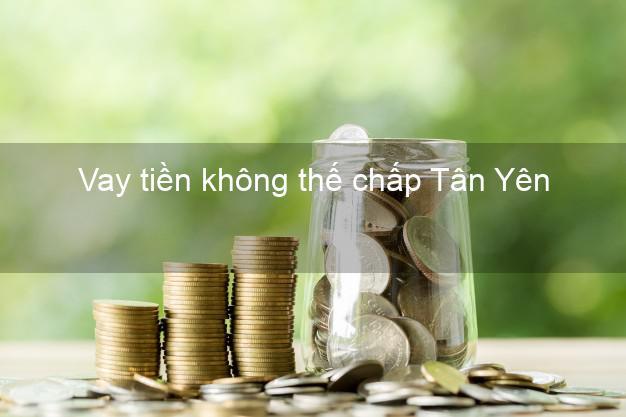 Vay tiền không thế chấp Tân Yên Bắc Giang