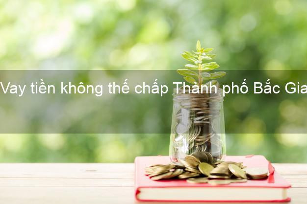 Vay tiền không thế chấp Thành phố Bắc Giang