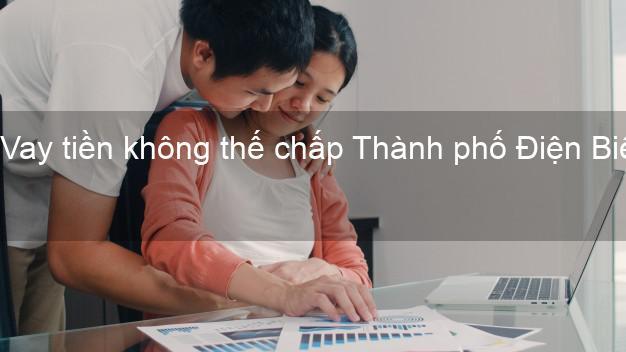 Vay tiền không thế chấp Thành phố Điện Biên
