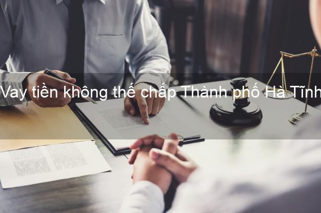 Vay tiền không thế chấp Thành phố Hà Tĩnh