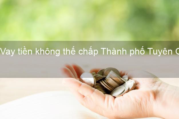 Vay tiền không thế chấp Thành phố Tuyên Quang