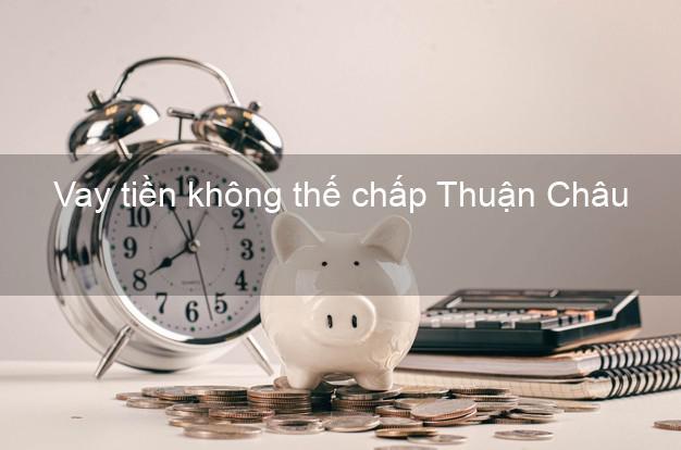Vay tiền không thế chấp Thuận Châu Sơn La
