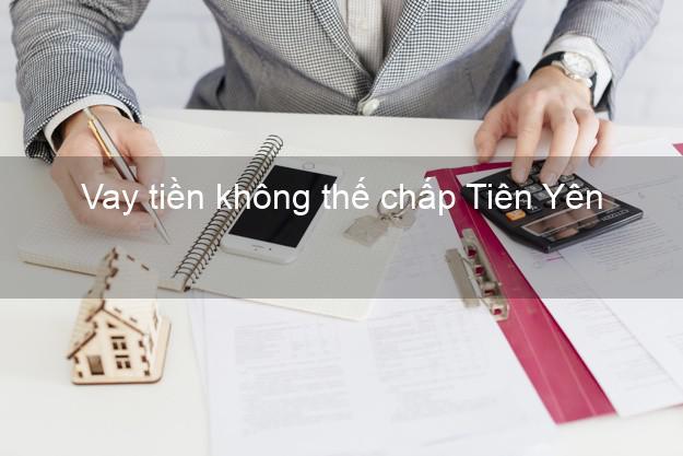 Vay tiền không thế chấp Tiên Yên Quảng Ninh
