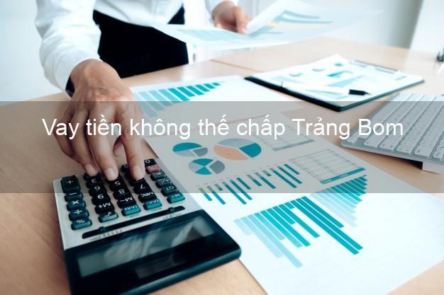 Vay tiền không thế chấp Trảng Bom Đồng Nai