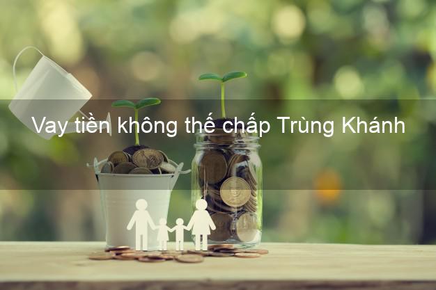 Vay tiền không thế chấp Trùng Khánh Cao Bằng
