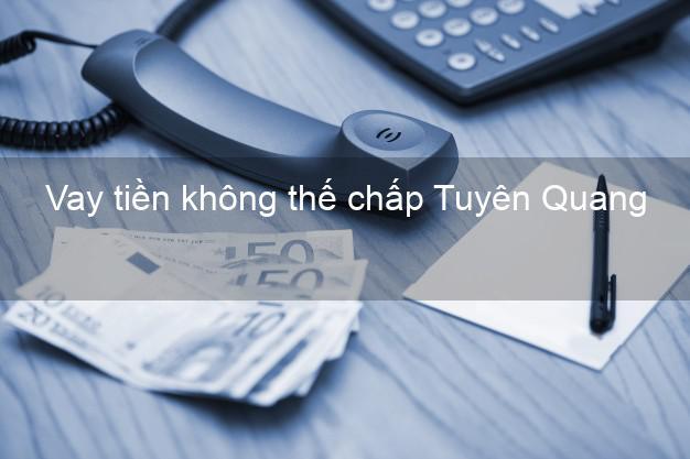 Vay tiền không thế chấp Tuyên Quang