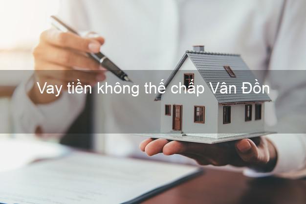 Vay tiền không thế chấp Vân Đồn Quảng Ninh