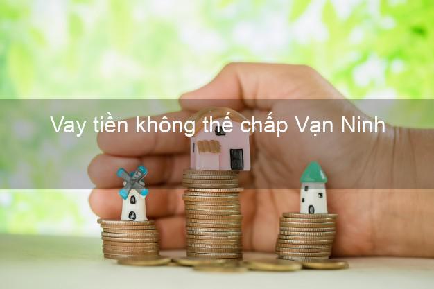 Vay tiền không thế chấp Vạn Ninh Khánh Hòa