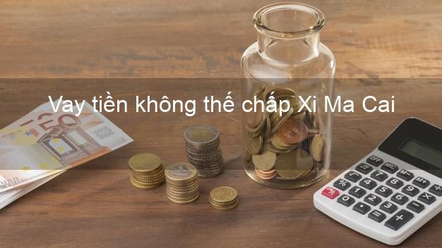 Vay tiền không thế chấp Xi Ma Cai Lào Cai