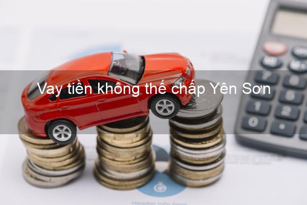 Vay tiền không thế chấp Yên Sơn Tuyên Quang
