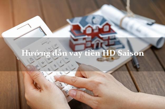 Hướng dẫn vay tiền HD Saison dễ dàng