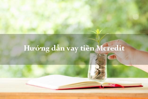 Hướng dẫn vay tiền Mcredit lãi suất thấp