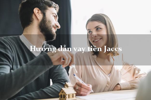 Hướng dẫn vay tiền Jaccs nhanh nhất