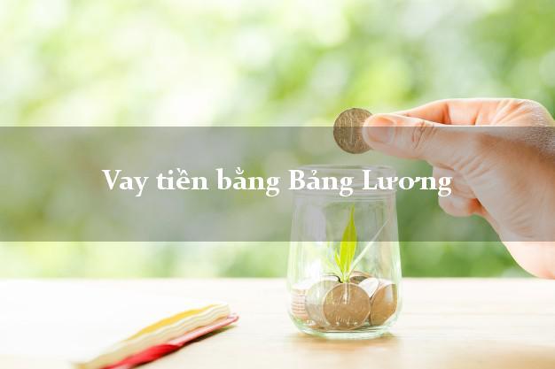 Vay tiền bằng Bảng Lương tại nhà