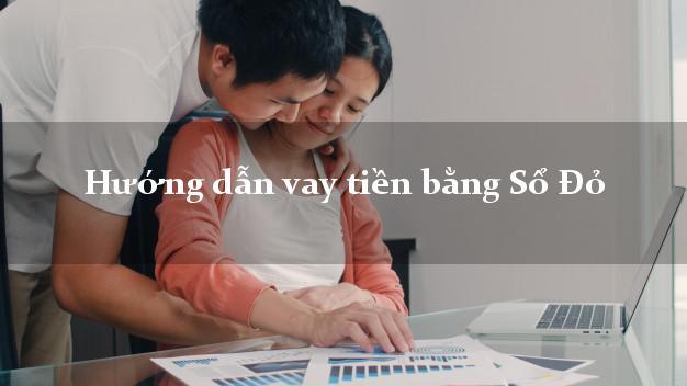 Hướng dẫn vay tiền bằng Sổ Đỏ trực tuyến