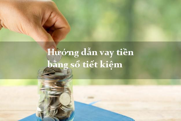 Hướng dẫn vay tiền bằng sổ tiết kiệm không gặp mặt