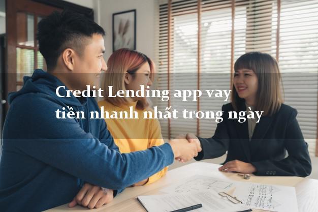 Credit Lending app vay tiền nhanh nhất trong ngày